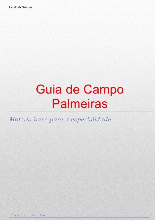 Estudo da Natureza Guia de Campo Palmeiras Materia base para a especialidade Instrutor: Edson Luiz