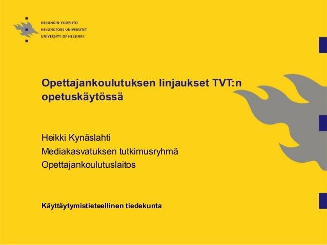 Opettajankoulutuksen linjaukset TVT:n opetuskäytössä Heikki Kynäslahti Mediakasvatuksen tutkimusryhmä Opettajankoulutuslai...