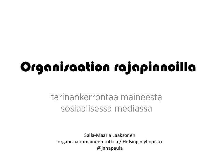 Organisaation rajapinnoilla                 Salla-Maaria Laaksonen     organisaatiomaineen tutkija / Helsingin yliopisto  ...