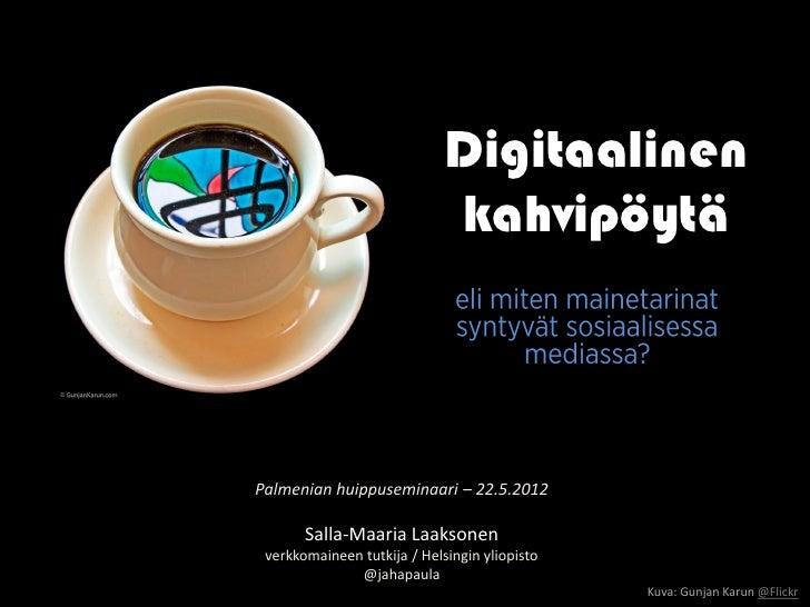Digitaalinen                             kahvipöytäPalmenian huippuseminaari – 22.5.2012       Salla-Maaria Laaksonen verk...