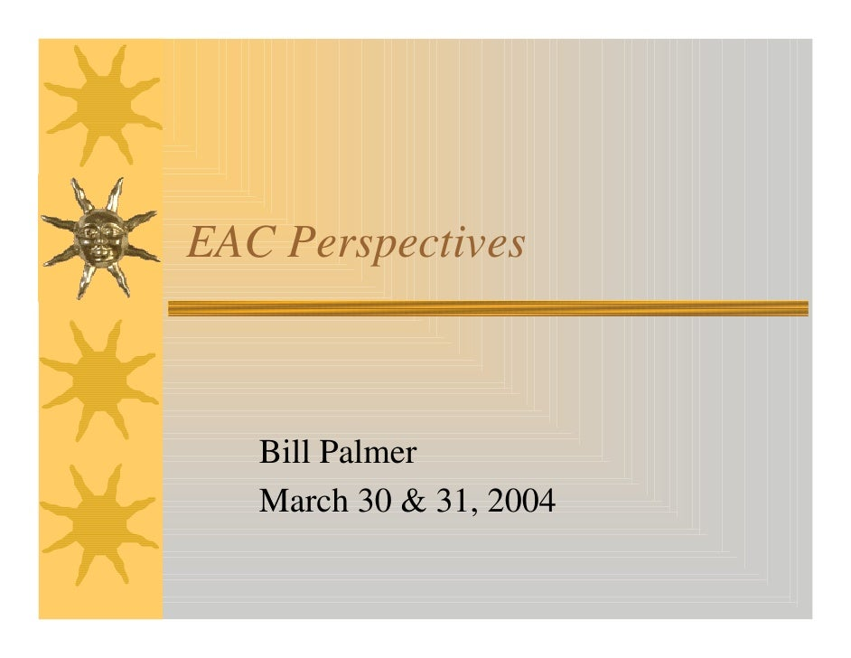 EAC Perspectives   Bill Palmer   March 30 & 31, 2004