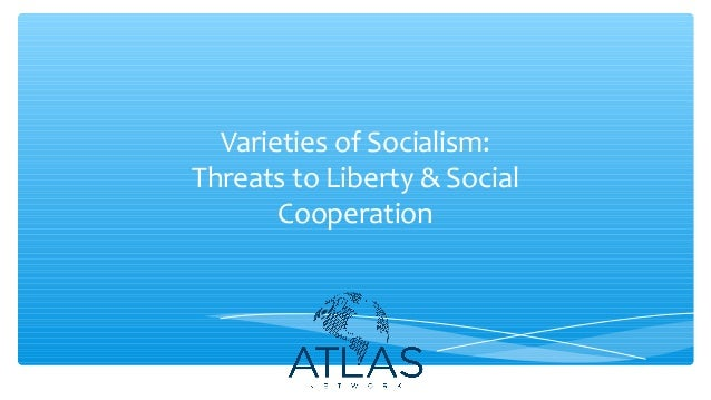 Varieties of Socialism: Threats to Liberty & Social Cooperation