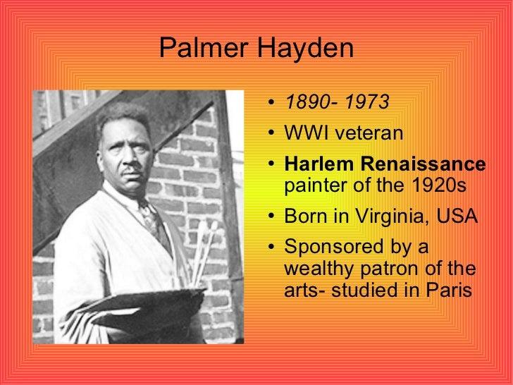 Palmer Hayden <ul><li>1890- 1973 </li></ul><ul><li>WWI veteran </li></ul><ul><li>Harlem Renaissance  painter of the 1920s ...