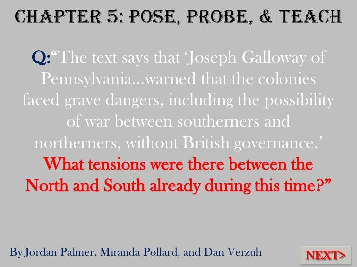 "Chapter 5: Pose, Probe, & Teach    Q:""The text says that ""Joseph Galloway of     Pennsylvania…warned that the colonies  fa..."