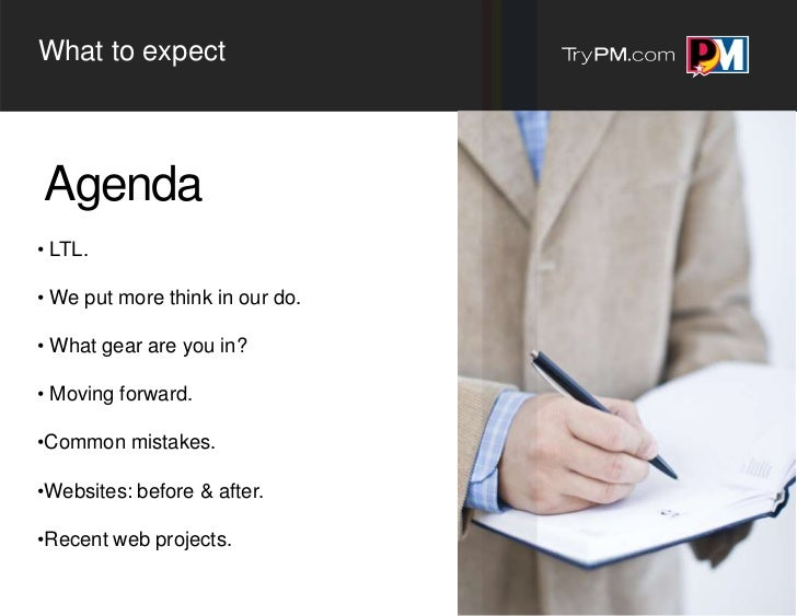 What to expectAgenda• LTL.• We put more think in our do.• What gear are you in?• Moving forward.•Common mistakes.•Websites...
