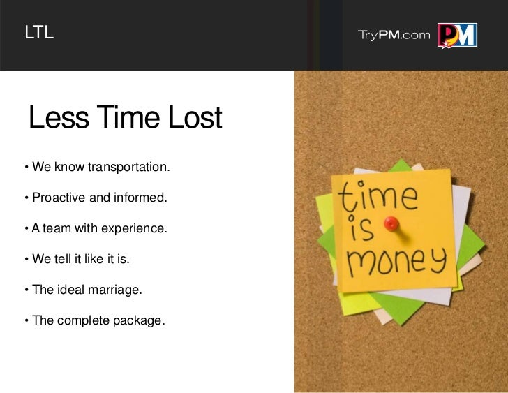 LTLLess Time Lost• We know transportation.• Proactive and informed.• A team with experience.• We tell it like it is.• The ...