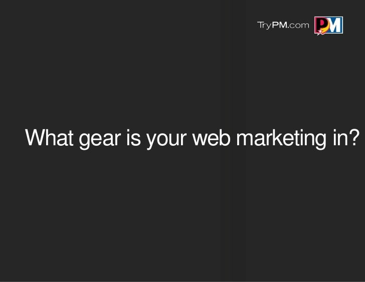 What gear is your web marketing in?