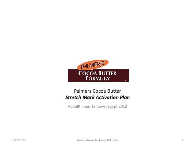 Palmers Cocoa Butter            Stretch Mark Activation Plan             AbdelRhman Tantawy, Egypt 20128/12/2012        Ab...