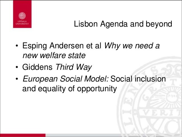 Lisbon Agenda and beyond • Esping Andersen et al Why we need a new welfare state • Giddens Third Way • European Social Mod...