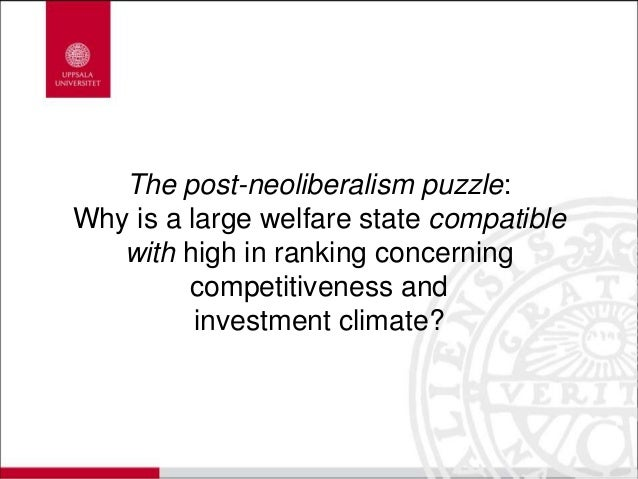 The post-neoliberalism puzzle: Why is a large welfare state compatible with high in ranking concerning competitiveness and...
