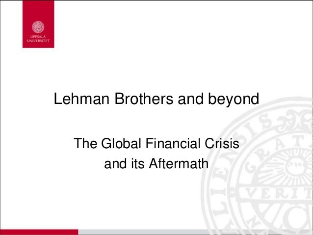 Lehman Brothers and beyond The Global Financial Crisis and its Aftermath