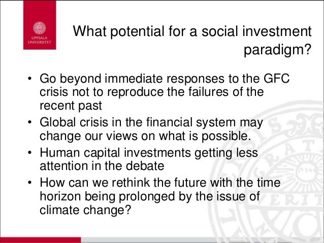 What potential for a social investment paradigm? • Go beyond immediate responses to the GFC crisis not to reproduce the fa...
