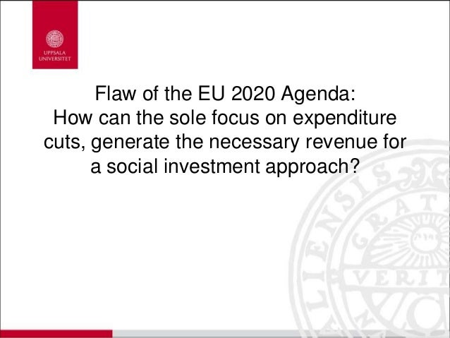 Flaw of the EU 2020 Agenda: How can the sole focus on expenditure cuts, generate the necessary revenue for a social invest...