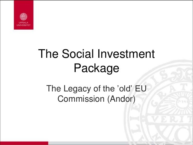 The Social Investment Package The Legacy of the 'old' EU Commission (Andor)