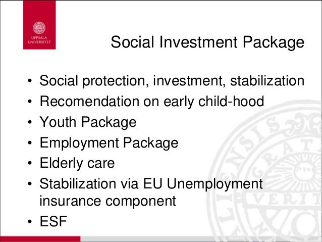 Social Investment Package • Social protection, investment, stabilization • Recomendation on early child-hood • Youth Packa...