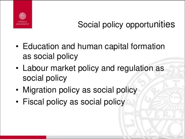 Social policy opportunities • Education and human capital formation as social policy • Labour market policy and regulation...