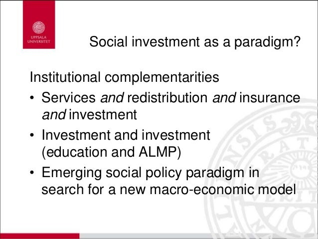 Social investment as a paradigm? Institutional complementarities • Services and redistribution and insurance and investmen...