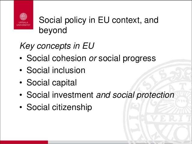Social policy in EU context, and beyond Key concepts in EU • Social cohesion or social progress • Social inclusion • Socia...