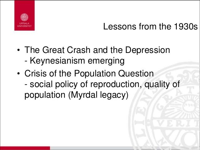 Lessons from the 1930s • The Great Crash and the Depression - Keynesianism emerging • Crisis of the Population Question - ...