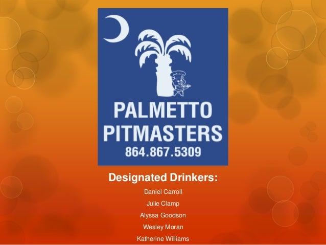 Designated Drinkers:       Daniel Carroll        Julie Clamp      Alyssa Goodson       Wesley Moran     Katherine Williams