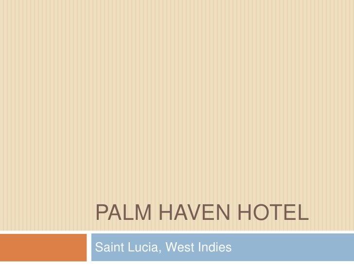 Palm Haven Hotel <br />Saint Lucia, West Indies<br />