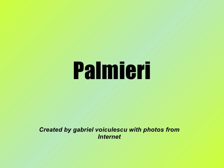 Palmieri Created by gabriel voiculescu with photos from Internet