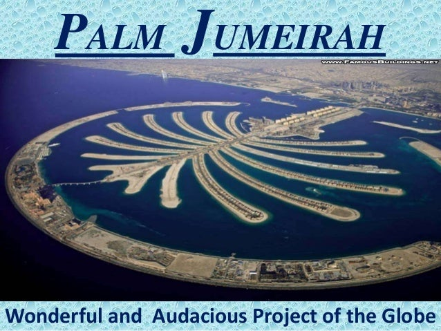 PALM JUMEIRAH Wonderful and Audacious Project of the Globe