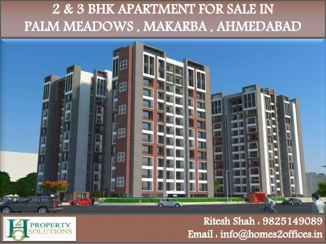 2 & 3 BHK APARTMENT FOR SALE IN PALM MEADOWS , MAKARBA , AHMEDABAD Ritesh Shah : 9825149089 Email : info@homes2offices.in