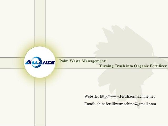 Palm Waste Management: Turning Trash into Organic Fertilizer Website: http://www.fertilizermachine.net Email: chinafertili...