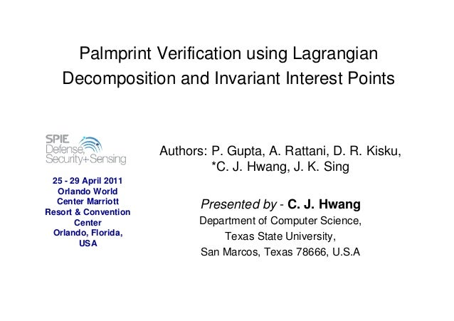 Palmprint Verification using Lagrangian Decomposition and Invariant Interest Points Authors: P. Gupta, A. Rattani, D. R. K...
