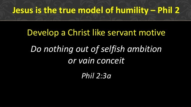 nature and extent of humility of jesus christ Philippians 2:5–8: let this mind be in you, which was also in christ jesus: who,   understanding of the nature of humility or its importance to being christian.