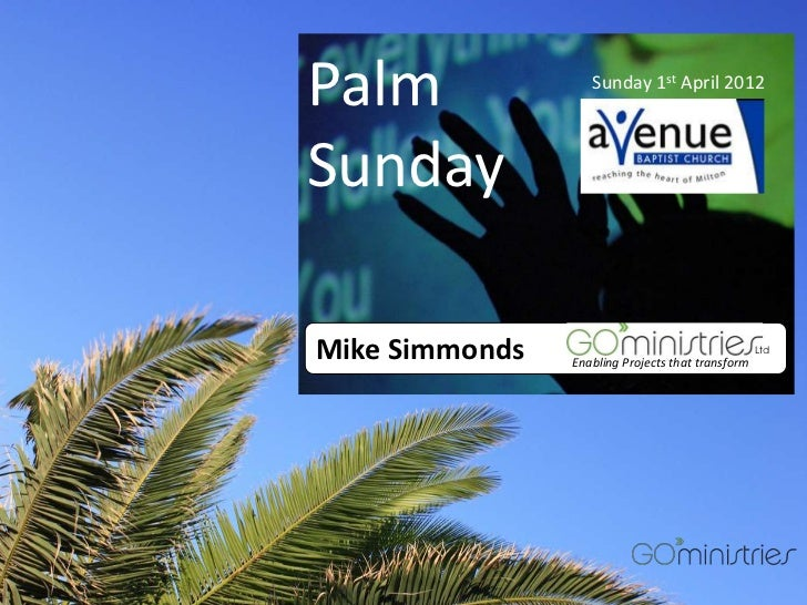 Palm               Sunday 1st April 2012SundayMike Simmonds   Enabling Projects that transform                            ...