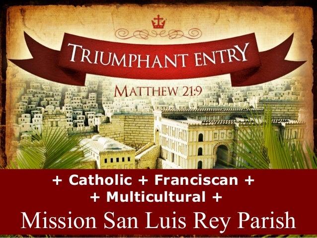 + Catholic + Franciscan + + Multicultural + Mission San Luis Rey Parish