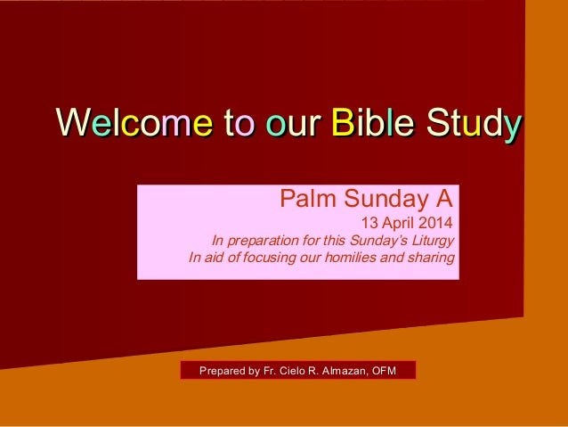 WWeellccoommee ttoo oourur BBibiblle Ste Stuuddyy Palm Sunday A 13 April 2014 In preparation for this Sunday's Liturgy In ...