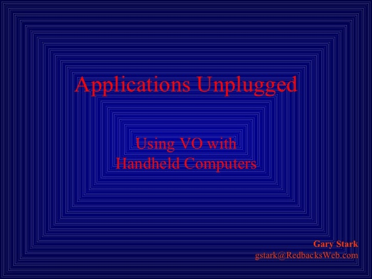 Applications Unplugged Using VO with Handheld Computers Gary Stark [email_address]