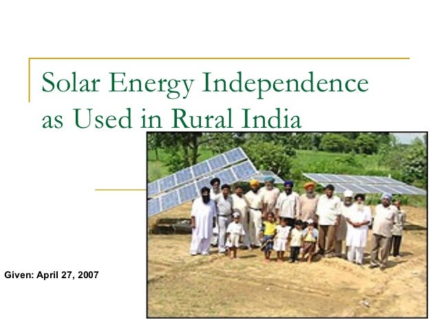 Solar Energy Independence        as Used in Rural IndiaGiven: April 27, 2007