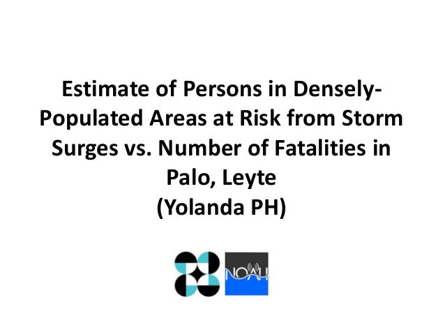 Estimate of Persons in DenselyPopulated Areas at Risk from Storm Surges vs. Number of Fatalities in Palo, Leyte (Yolanda P...