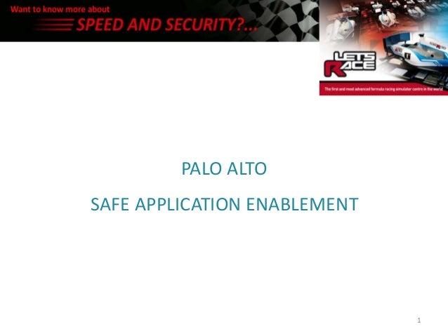 PALO ALTOSAFE APPLICATION ENABLEMENT                              1