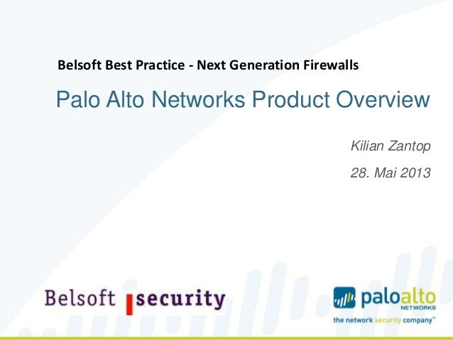 Palo Alto Networks Product OverviewKilian Zantop28. Mai 2013Belsoft Best Practice - Next Generation Firewalls