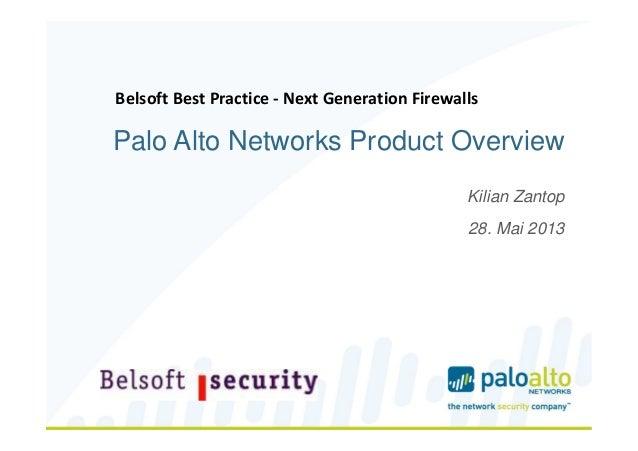 Palo Alto Networks Product OverviewKilian Zantop28. Mai 2013Belsoft Best Practice - Next Generation Firewalls
