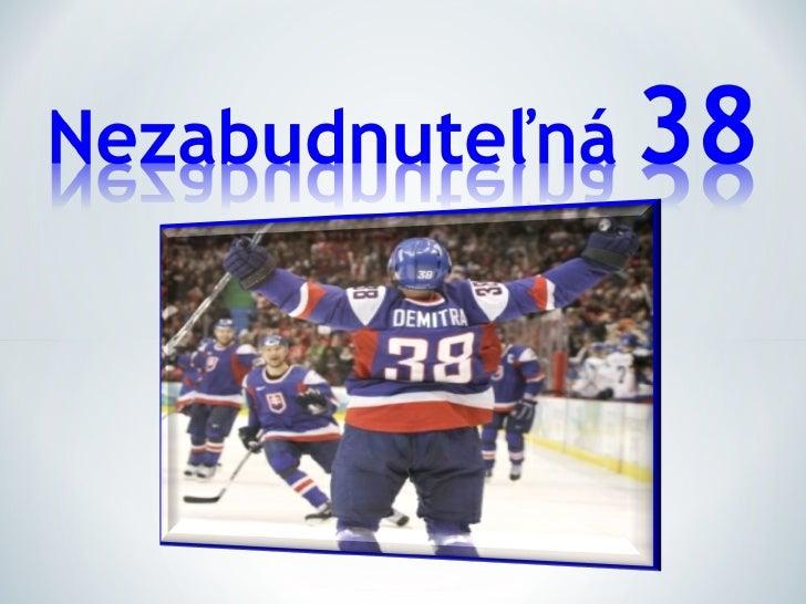 Obsah:-Narodenie-Začiatky hokejovej kariéry-Seniorský hokej-Kariéra vrcholí-Reprezentácia-Rodina a záujmy-Prečo práve on ?...