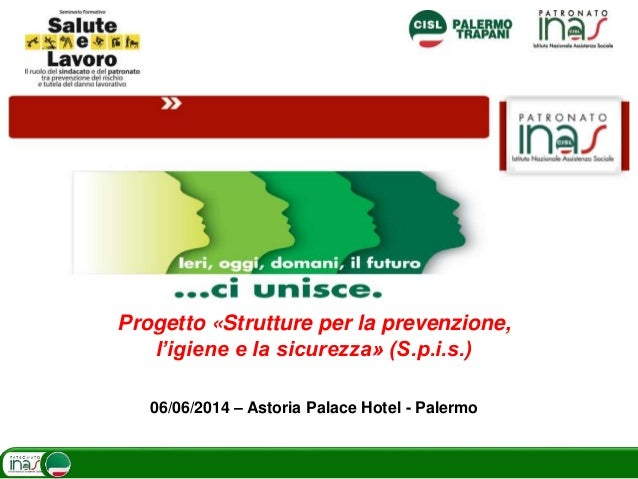 Progetto «Strutture per la prevenzione, l'igiene e la sicurezza» (S.p.i.s.) 06/06/2014 – Astoria Palace Hotel - Palermo