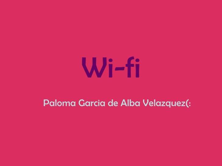 Wi-fi Paloma Garcia de Alba Velazquez(: