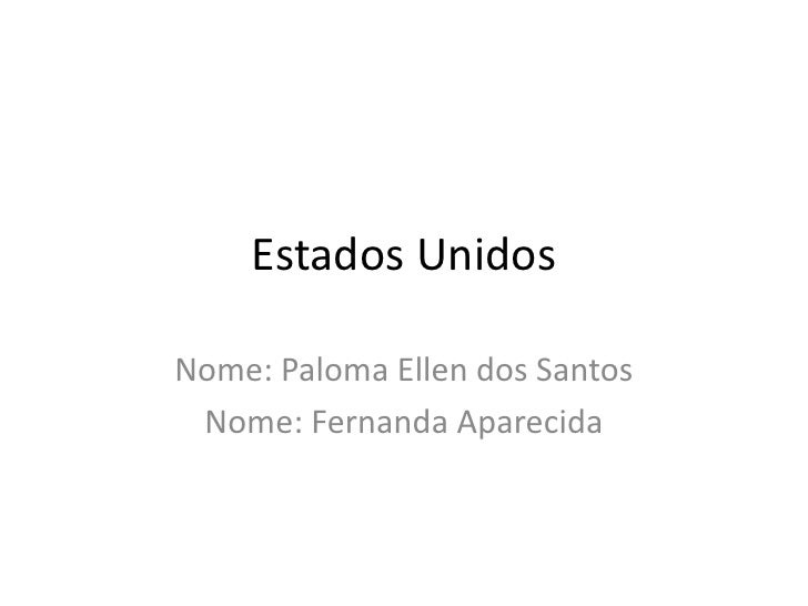 Estados Unidos<br />Nome: Paloma Ellen dos Santos<br />Nome: Fernanda Aparecida<br />