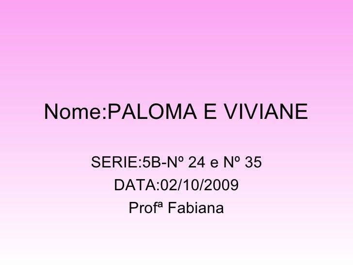 Nome:PALOMA E VIVIANE SERIE:5B-Nº 24 e Nº 35 DATA:02/10/2009 Profª Fabiana
