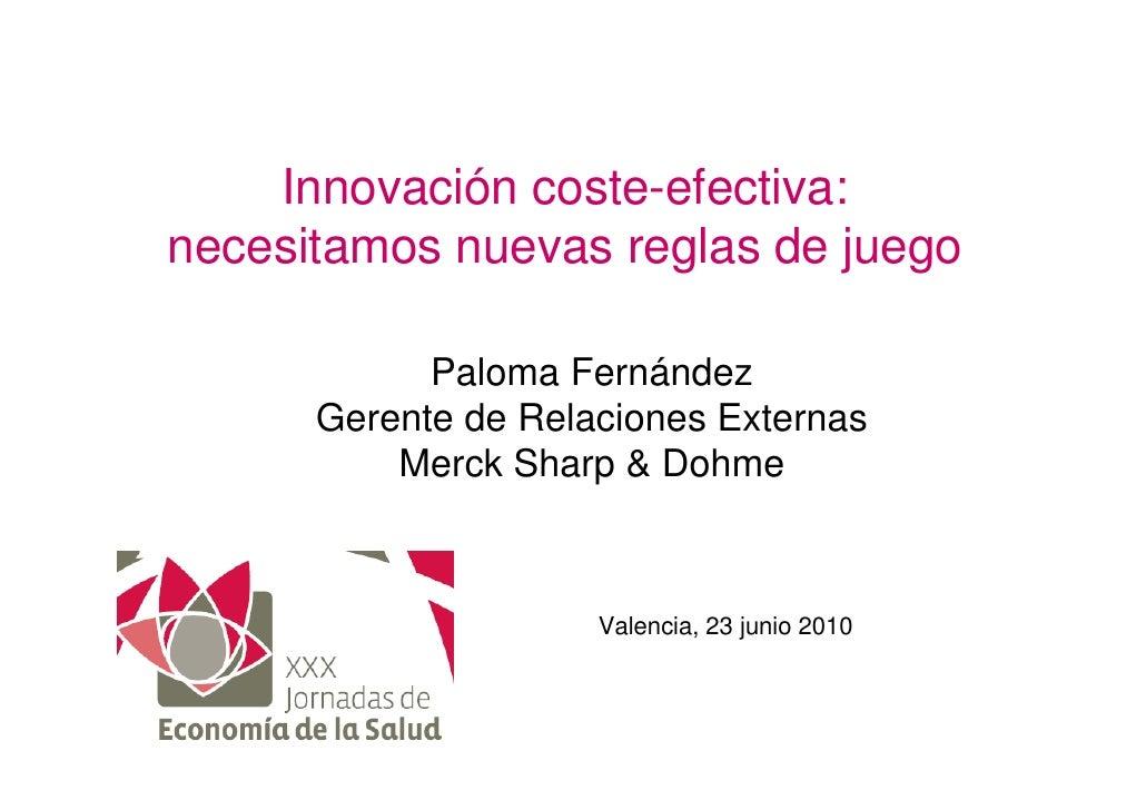 Innovación coste-efectiva: necesitamos nuevas reglas de juego              Paloma Fernández       Gerente de Relaciones Ex...