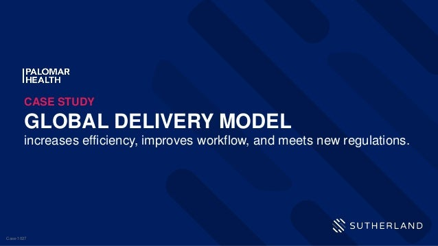 CASE STUDY Case-1027 GLOBAL DELIVERY MODEL increases efficiency, improves workflow, and meets new regulations.