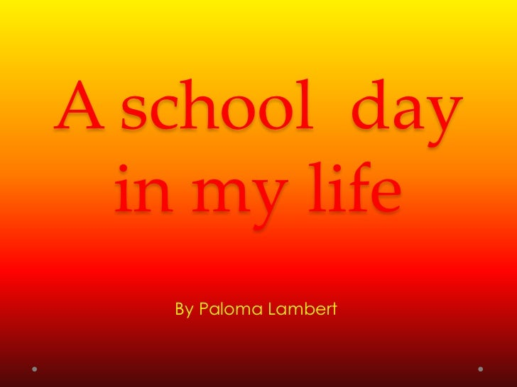 A school day  in my life   By Paloma Lambert