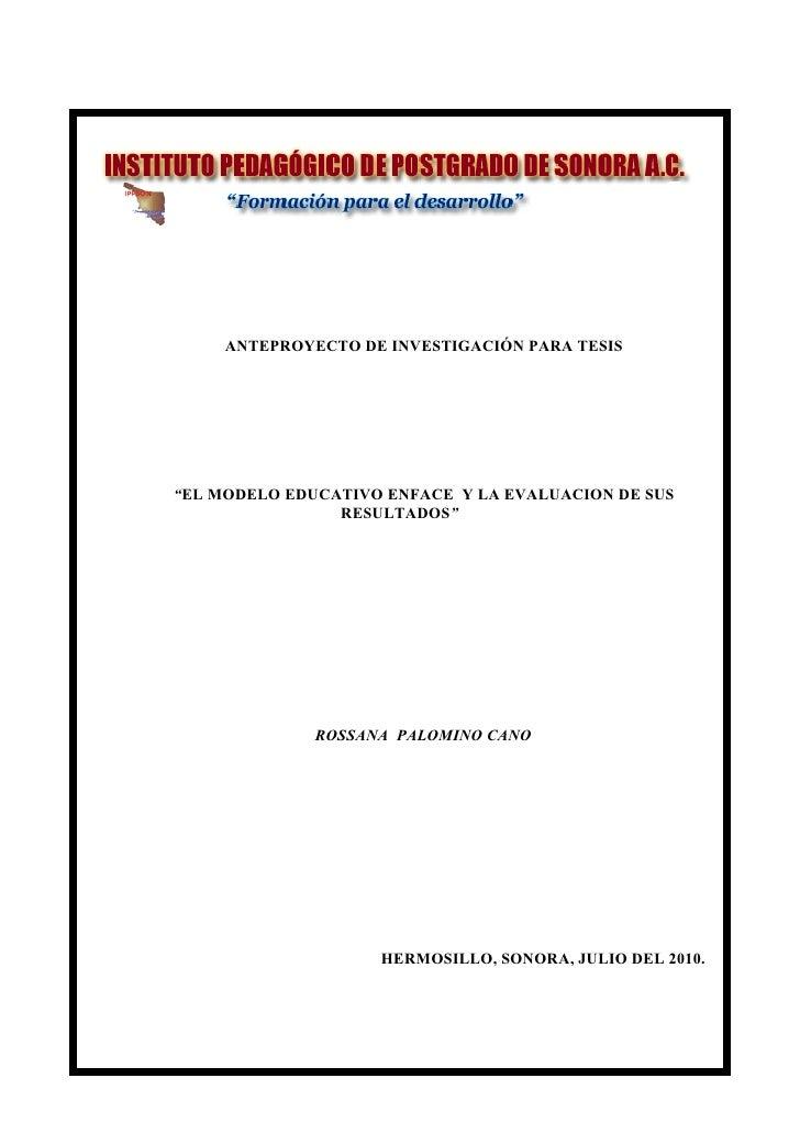 """ANTEPROYECTO DE INVESTIGACIÓN PARA TESIS     """"EL MODELO EDUCATIVO ENFACE Y LA EVALUACION DE SUS                 RESULTADOS..."""
