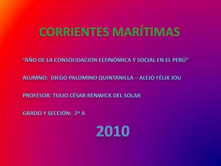 """CORRIENTESMARÍTIMAS <br />""""AÑO DE LA CONSOLIDACION Económica Y SOCIAL EN EL PERÚ""""<br />ALUMNO:  Diego Palomino Quintanilla..."""